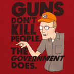 King_of_The_Hill_Guns_Dont_Kill_People_The_Government_Does-T-link